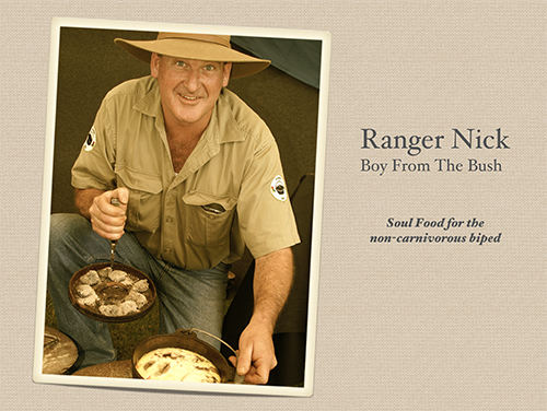 Ranger Nick - Boy from the Bush - Soul Food for the non-carnivorous biped